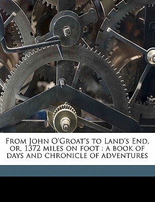 Nabu Press From John O'Groat's to Land's End, Or, 1372 Miles on Foot: A Book of Days and Chronicle of Adventures by Naylor, Robert Anderton at Sears.com